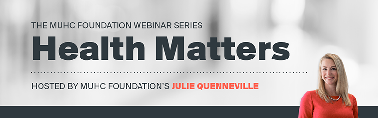 The MUHC Foundation Webinar Series : Health Matters